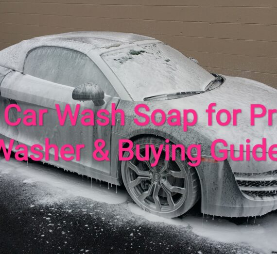 5 Best Car Wash Soap for Pressure Washer & Buying Guide