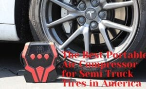 The Best Portable Air Compressor for Semi Truck Tires in America