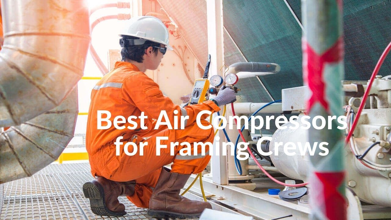 Best Air Compressors for Framing Crews