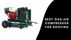 Best Gas Air Compressor for Roofing